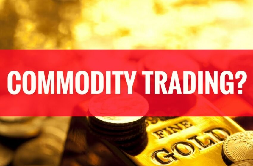 Things to Know About Commodity Trading
